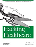 Hacking Healthcare: A Guide to Standards, Workflows, and Meaningful Use (English Edition)