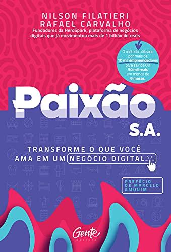 Paixão S.A.: Transforme o que você ama em um negócio digital.