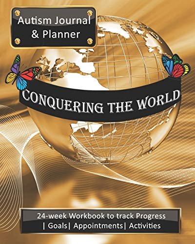 Conquering The World: Autism Journal & Planner: 24-week Workbook to track Progress | Goals | Appoint