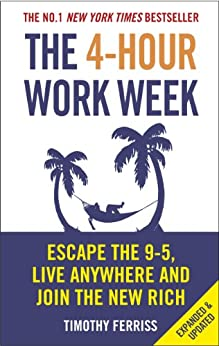 [Timothy Ferriss]のThe 4-Hour Work Week: Escape the 9-5, Live Anywhere and Join the New Rich (English Edition)