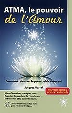 Atma, le pouvoir de l'Amour (***Téléchargements audio inclus***) de Jacques Martel