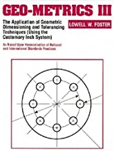 By Lowell W. Foster - Geo-Metrics III: The Application of Geometric Dimensioning and Tolerancing Techniques (Using the Customary Inch Systems): 3rd (third) Edition