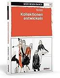 Mode Design Basics 04. Kollektionen entwickeln: Zweig der Modeindustrie, der mit der Herstellung von...