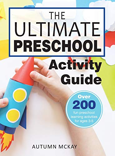 The Ultimate Preschool Activity Guide: Over 200 Fun Preschool Learning Activities for Kids Ages 3-5 (Early Learning)