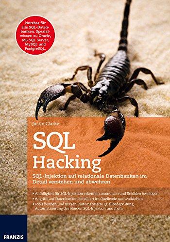 SQL Hacking: SQL Injection auf relationale Datenbanken im Detail verstehen und abwehren