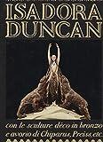 Isadora Duncan. Con le sculture deco in bronzo e avorio di Chiaprus, Preiss...