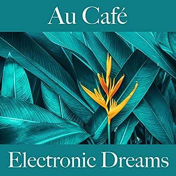 Au Café: Electronic Dreams - Les Meilleurs Sons Pour Se Détendre
