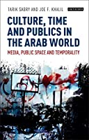 Culture, Time and Publics in the Arab World: Media, Public Space and Temporality (International Media and Journalism Studies)