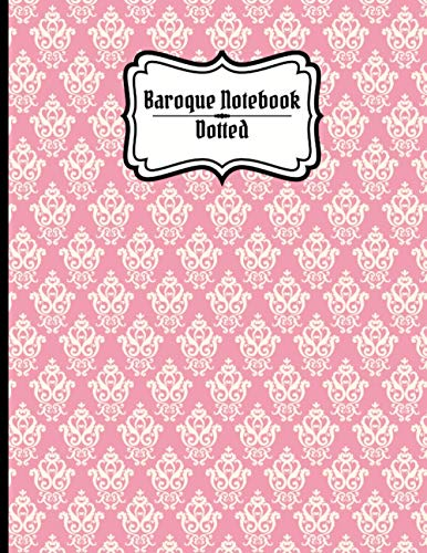 Baroque Notebook Dotted: Rosy Ornaments Journal, Record Book, Workbook (Baroque Notebooks)