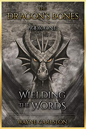 Wielding the Words: The Dragon's Bones Book One by Carlston, Wayne