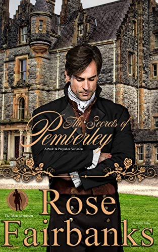 The Secrets of Pemberley: A Pride and Prejudice Variation (The Men of Austen Book 1) by [Rose Fairbanks]