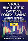 Stock Market Investing - THE COMPLETE CRASH COURSE - 5 in 1: Options, Forex, Swing and Day Trading: Learn Strategies from the Experts on How to TRADE FOR ... and Trading Strategies) (English Edition)