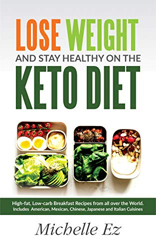 Lose Weight And Stay Healthy On The Keto Diet High Fat Low Carb Breakfast Recipes From All Over The World Includes American Mexican Chinese Japanese And Italian Cuisines Kindle Edition By Ez Michelle