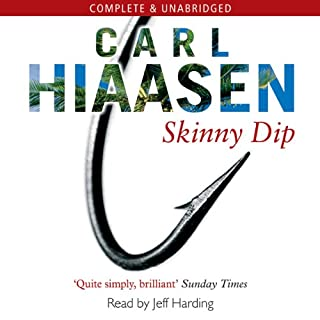 Skinny Dip                   By:                                                                                                                                 Carl Hiaasen                               Narrated by:                                                                                                                                 Jeff Harding                      Length: 13 hrs and 50 mins     135 ratings     Overall 4.2