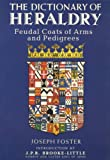 Dictionary of Heraldry, The: Feudal Coats of Arms and Pedigrees