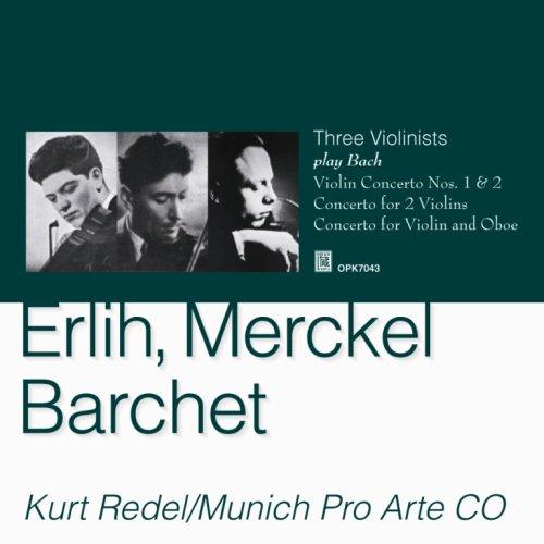Devy Erli,Henri Merckel,Reinhold Barchet (violin) Bach Concertos