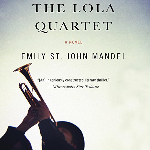 The Lola Quartet                   By:                                                                                                                                 Emily St. John Mandel                               Narrated by:                                                                                                                                 Sarah Scott                      Length: 9 hrs and 30 mins     4 ratings     Overall 4.0
