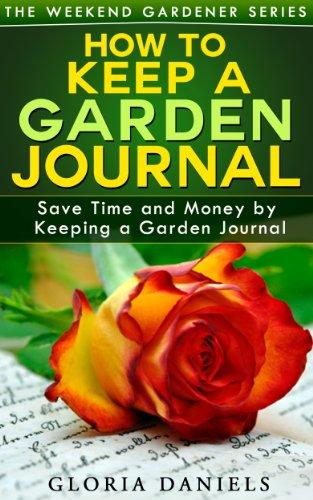 How to Keep a Garden Journal (The Weekend Gardener Book 2) by [Gloria Daniels]