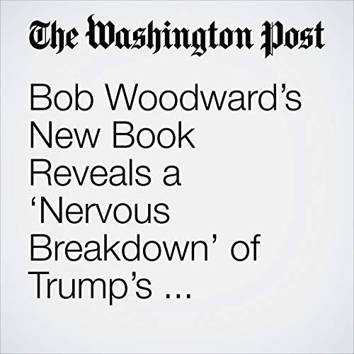 Bob Woodward's New Book Reveals a 'Nervous Breakdown' of Trump's Presidency audiobook cover art