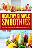 Healthy Simple Smoothies: Quick and Delicious recipes Cookbook for Optimize Your Health and Weight, Vitamin Ration for Every Day ( Healthy food)