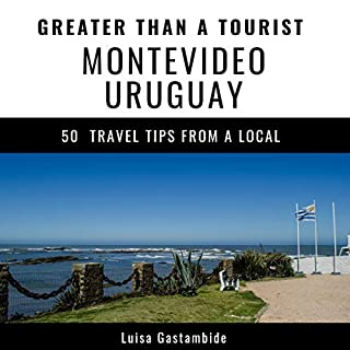 Greater Than a Tourist- Montevideo Uruguay: Fifty Travel Tips from a Local audiobook cover art