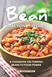 Bean Reactions...Recipes: A Cookbook on Turning Beans to Food Power