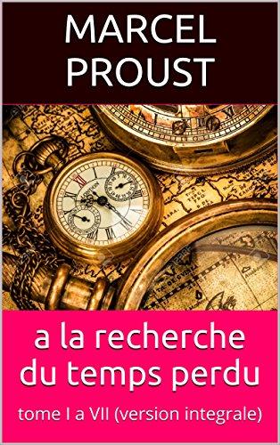 a la recherche du temps perdu: tome I a VII (version integrale)