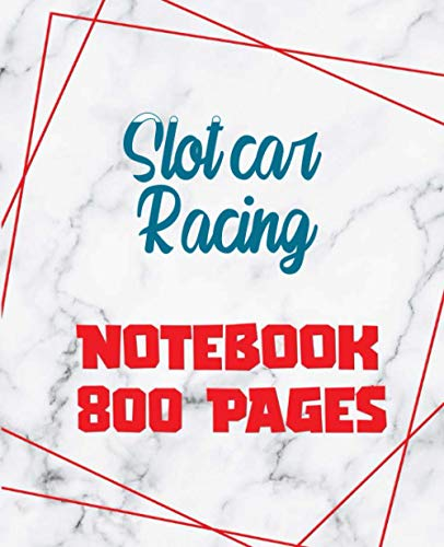 Slot car racing - Notebook 800 Pages: Giant Journal 800 Pages 400...
