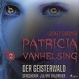 Der Geisterwald: Patricia Vanhelsing 2