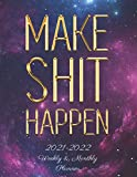 MAKE SHIT HAPPEN:2021-2022 Weekly And Monthly Planner: 24 Month Planner 2021-2022 Galaxy Monthly Weekly And Daily Planner 2021-2022 Weekly Monthly ... With Holidays Motivational Two Year Calendar