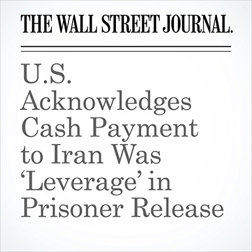 U.S. Acknowledges Cash Payment to Iran Was 'Leverage' in Prisoner Release audiobook cover art