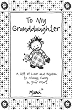 To My Granddaughter: A Gift of Love and Wisdom to Always Carry in Your Heart