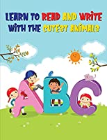ABC: Learn to Read and Write with the Cutest Animals - Alphabet Tracing Workbook for Preschoolers