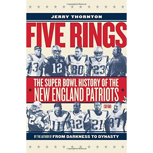 3ed9086d91de47 Five Rings: The Super Bowl History of the New England Patriots (So Far)  Hardcover – September 4, 2018