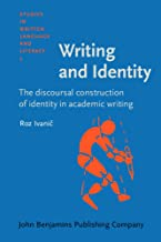 Writing and Identity: The discoursal construction of identity in academic writing (Studies in Written Language and Literacy)