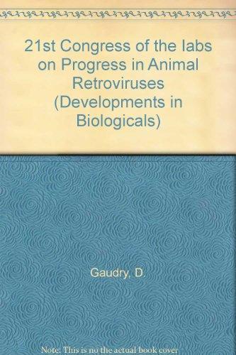 21st Congress of the Iabs on Progress in Animal Retroviruses: Symposium Proceedings (DEVELOPMENTS IN BIOLOGICALS)