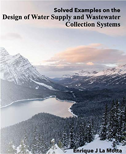Solved Examples on the DESIGN OF WATER SUPPLY AND WASTEWATER COLLECTION SYSTEMS