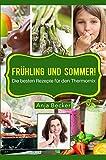 Frühling und Sommer! Die besten Rezepte für den Thermomix! (German Edition)