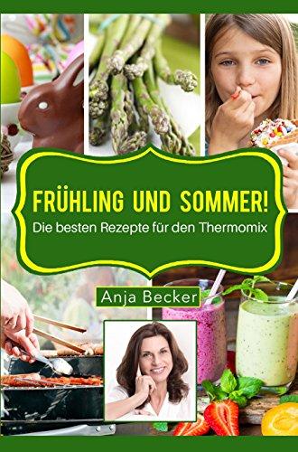 Frühling und Sommer! Die besten Rezepte für den Thermomix!