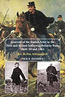 Generals of the Danish Army in the First and Second Schleswig-Holstein Wars, 1848-50 and 1864: Rye, du Plat, Schleppegrell (Helion Studies in Military History)