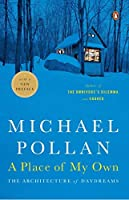 A Place of My Own: The Architecture of Daydreams by Michael Pollan(2008-12-30)