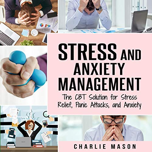 『Stress and Anxiety Management: The CBT Solution for Stress Relief, Panic Attacks, and Anxiety』のカバーアート