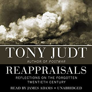 Reappraisals     Reflections on the Forgotten 20th Century              By:                                                                                                                                 Tony Judt                               Narrated by:                                                                                                                                 James Adams                      Length: 16 hrs and 53 mins     30 ratings     Overall 4.2