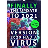 Corona sayings: Finally the update to 2021. Version 2020 had a virus. (Wall Calendar 2021 DIN A3 Portrait): Humor to get us through COVID-19 crisis (Monthly calendar, 14 pages )