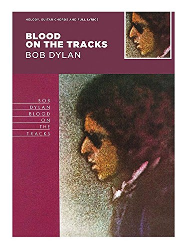 Blood On The Tracks - Bob Dylan: Songbook für Gitarre, Gesang: Guitar with Strumming Patterns, Lyrics & Chords (Classic Albums, Band 2)