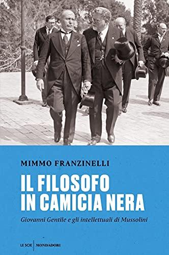 Il filosofo in camicia nera. Giovanni Gentile e gli intellettuali di Mussolini