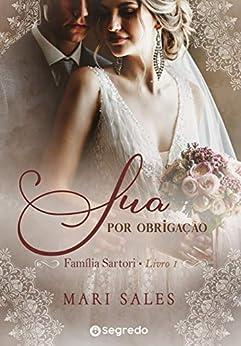 Sua por Obrigação: Amores por Conveniência (Família Sartori Livro 1) por [Mari Sales]
