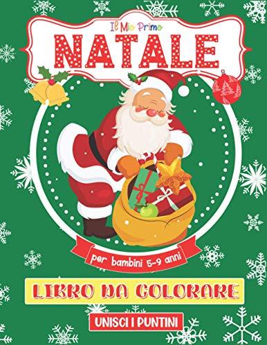 Il Mio Primo Natale Libro Da Colorare Per Bambini 5-9 Anni + Unisci i Puntini: Libro da colorare per ragazze e ragazzi dai 4 ai 8 anni. Un grande regalo per bambini in età prescolare e studenti.