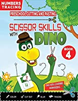 PRESCHOOL CUTTING AND PASTING - SCISSOR SKILLS WITH DINO (Book 4): NUMBERS TRACING and FUN PRACTICE HANDWRITING-Coloring-Cutting-Gluing-Tracing! Safety Scissors Practice ActivityBook for Kids Ages 3-5. Fun Cut and Paste Preschool Skills-Kindergarten
