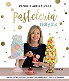 Pastelería fácil y chic: Tartas, postres, cupcakes, galletas y dulces estilosos, fáciles de preparar (Libros singulares)